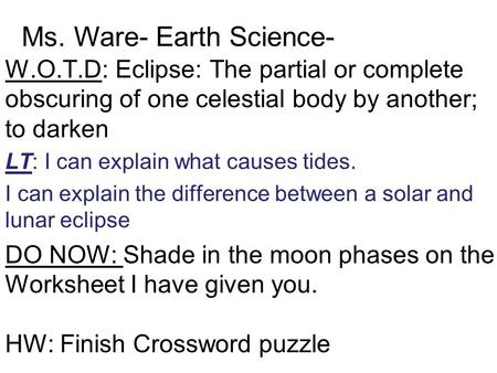 W.O.T.D: Eclipse: The partial or complete obscuring of one celestial body by another; to darken LT: I can explain what causes tides. I can explain the.