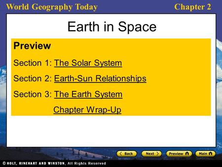 World Geography TodayChapter 2 Earth in Space Preview Section 1: The Solar SystemThe Solar System Section 2: Earth-Sun RelationshipsEarth-Sun Relationships.