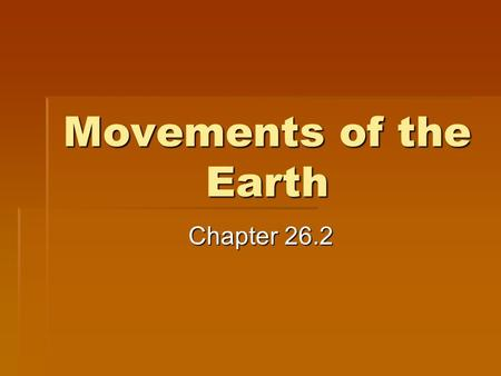Movements of the Earth Chapter 26.2. Rotation vs. Revolution  Rotation = The spinning of the Earth on its axis.  This is what gives us our days.  Revolution.