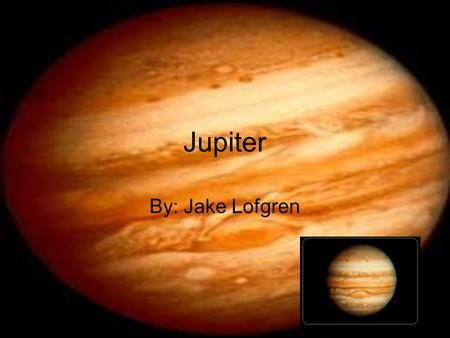Jupiter By: Jake Lofgren Distance from the Sun Jupiter is the 5 th planet from the sun. Jupiter's distance from the sun is 483.5 million miles from the.