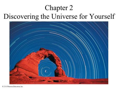 © 2010 Pearson Education, Inc. Chapter 2 Discovering the Universe for Yourself.