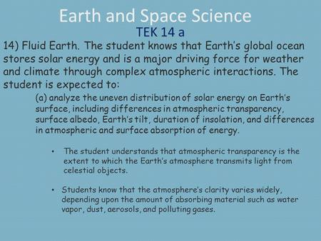 Earth and Space Science TEK 14 a 14) Fluid Earth. The student knows that Earth's global ocean stores solar energy and is a major driving force for weather.