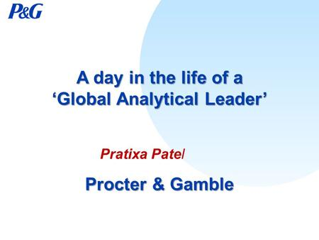 A day in the life of a 'Global Analytical Leader' Procter & Gamble