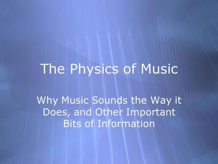 The Physics of Music Why Music Sounds the Way it Does, and Other Important Bits of Information.
