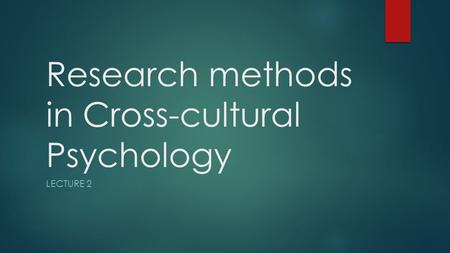 reflection cross cultural psychology • develop an awareness of the history of cross-cultural psychology and its connection/distinguishing characteristics from traditional psychology • apply the concepts of cross-cultural psychology to real-world issues/situations.
