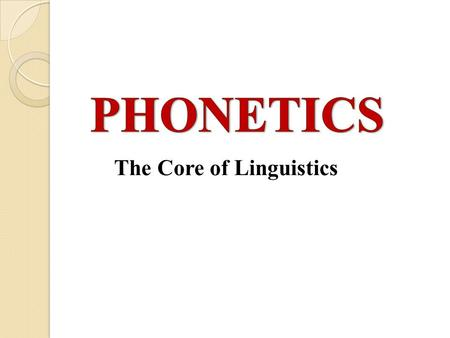 The Core of Linguistics. Phonetics Speech sounds are produced by human beings. Then transmitted through the medium of air in the form of sound waves,
