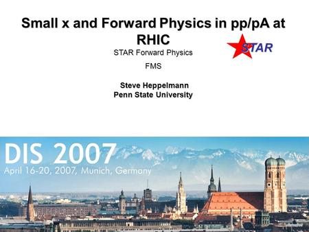 1 Small x and Forward Physics in pp/pA at RHIC STAR Forward Physics FMS Steve Heppelmann Steve Heppelmann Penn State University STAR.