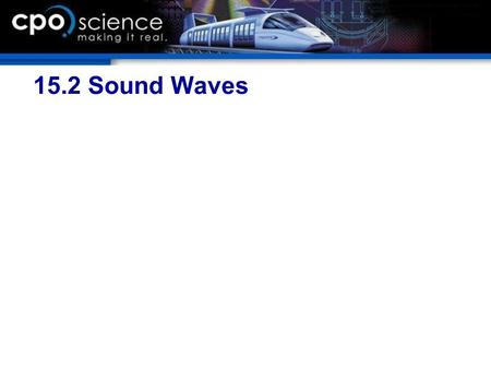 15.2 Sound Waves. Chapter 15 Objectives  Explain how the pitch, loudness, and speed of sound are related to properties of waves.  Describe how sound.