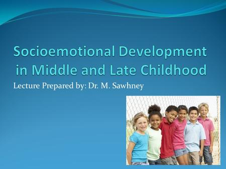 Lecture Prepared by: Dr. M. Sawhney. Discussion topics Emotional and Personality Development The Self Emotional Development Moral Development Gender Families: