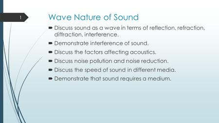 Wave Nature of Sound  Discuss sound as a wave in terms of reflection, refraction, diffraction, interference.  Demonstrate interference of sound.  Discuss.