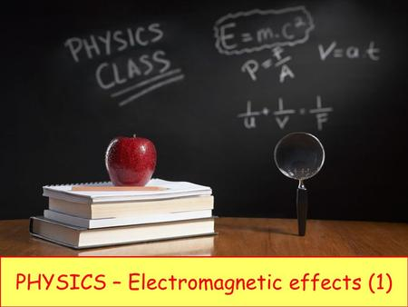 PHYSICS – Electromagnetic effects (1). LEARNING OBJECTIVES Core Show understanding that a conductor moving across a magnetic field or a changing magnetic.