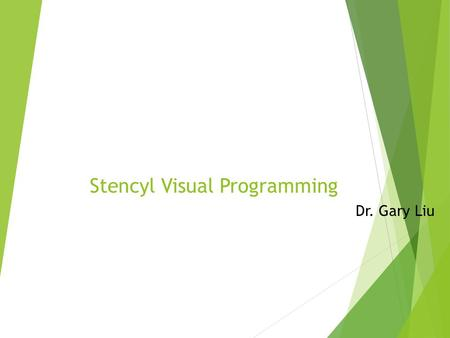 Stencyl Visual Programming Dr. Gary Liu. Sections: 1: Game Development Concepts 2: Stencyl and Game Mechanics 3: Stencyl Story and Aesthetics 4: stencyl.