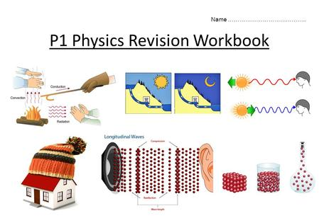 P1 Physics Revision Workbook Name …………………………………...