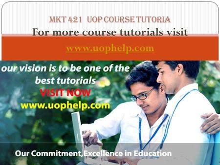 For more course tutorials visit www.uophelp.com. MKT 421 Entire Course MKT 421 Final Exam Guide 1 MKT 421 Week 1 Discussion Question 1 MKT 421 Week 1.