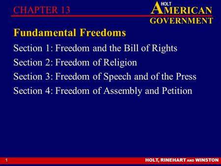 HOLT, RINEHART AND WINSTON A MERICAN GOVERNMENT HOLT 1 Fundamental Freedoms Section 1: Freedom and the Bill of Rights Section 2: Freedom of Religion Section.