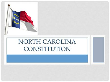 "NORTH CAROLINA CONSTITUTION. POWER OF THE PEOPLE The North Carolina Constitution is similar to the United States Constitution It begins ""We the People…"""