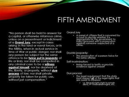 "FIFTH AMENDMENT ""No person shall be held to answer for a capital, or otherwise infamous crime, unless on a presentment or indictment of a Grand Jury, except."