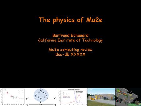 The physics of Mu2e Bertrand Echenard California Institute of Technology Mu2e computing review doc-db XXXXX.
