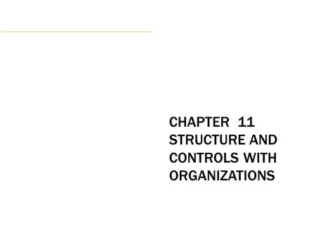 CHAPTER 11 STRUCTURE AND CONTROLS WITH ORGANIZATIONS.