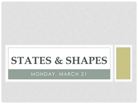 MONDAY, MARCH 21 STATES & SHAPES. MONDAY, MARCH 21 REVIEW TERMS!!