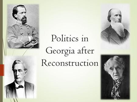 Politics in Georgia after Reconstruction. Standard SS8H7 The student will evaluate key political, social, and economic changes that occurred in Georgia.