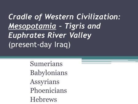iraq cradle of civilization Legacy: the origins of civilization 1991 cradle of civilization well highlighted the depth of history that the earliest civilizations in modern day iraq.