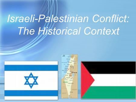 Israeli-Palestinian Conflict: The Historical Context.