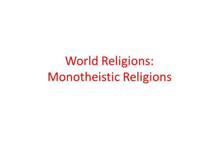 World Religions: Monotheistic Religions. Discuss with your partner: What does the term 'religion' mean? What does the term 'religious toleration' mean?