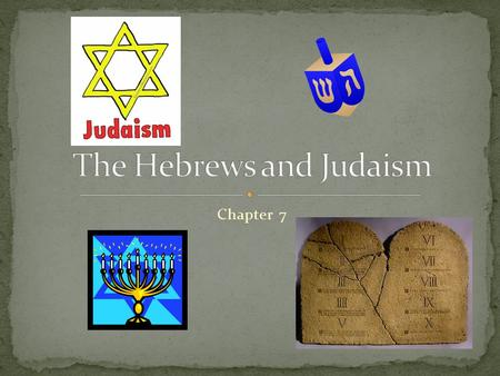 Chapter 7. 1. What is Judaism? The religion of the Hebrews, it is the world's oldest monotheistic religion God told him to leave Mesopotamia with his.