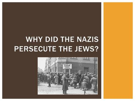 WHY DID THE NAZIS PERSECUTE THE JEWS?.  Hitler was anti- Semitic.  Anti-Semitism is the term used to describe prejudice against Jews simply because.