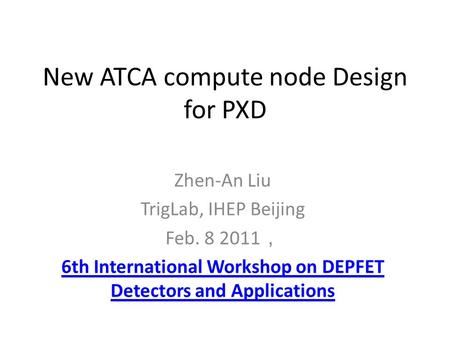 New ATCA compute node Design for PXD Zhen-An Liu TrigLab, IHEP Beijing Feb. 8 2011 , 6th International Workshop on DEPFET Detectors and Applications.