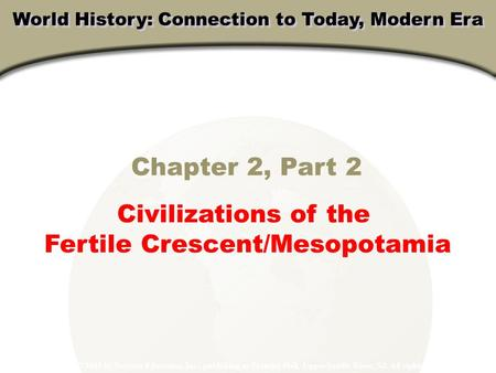 Chapter 2, Part 2 Civilizations of the Fertile Crescent/Mesopotamia Copyright © 2003 by Pearson Education, Inc., publishing as Prentice Hall, Upper Saddle.