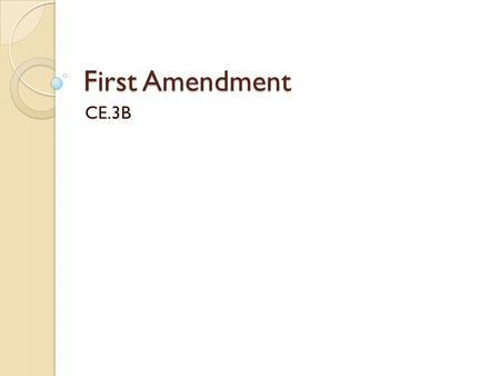 First Amendment CE.3B. Warm Up 9/16/2015 Q: Why do you think the first amendment is important?