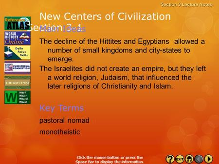 Section 3-1 Click the mouse button or press the Space Bar to display the information. New Centers of Civilization The decline of the Hittites and Egyptians.