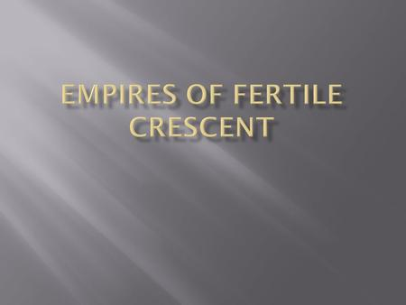 I. Fertile Crescent Empires A. Akkadians these people lived in Mesopotamia and conquered the Sumerians these spoke like today's Arabic and Hebrew Sagon-