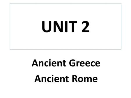 UNIT 2 Ancient Greece Ancient Rome. Greece's lack of natural resources and location on the Mediterranean Sea encouraged Greek trade with neighboring societies.