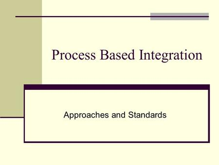 Process Based Integration Approaches and Standards.