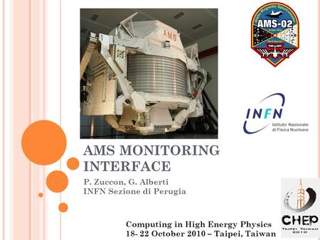 AMS MONITORING INTERFACE P. Zuccon, G. Alberti INFN Sezione di Perugia Computing in High Energy Physics 18- 22 October 2010 – Taipei, Taiwan.