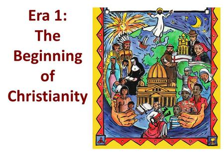 Era 1: The Beginning of Christianity. Word List for Period 1 JesusPax Romana Twelve ApostlesEmperor Nero Caesaria PhilippiJewish Revolt Resurrection.