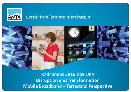 Radcomms 2016 Day One Disruption and Transformation Mobile Broadband – Terrestrial Perspective.