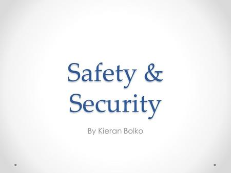 Safety & Security By Kieran Bolko. Laws The main law that you should be taking note of is the Data Protection Act 1998 – this law sets rules for the electronic.