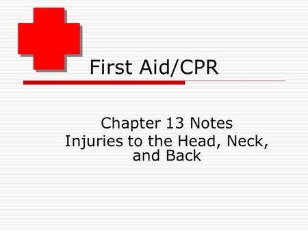 First Aid/CPR Chapter 13 Notes Injuries to the Head, Neck, and Back.