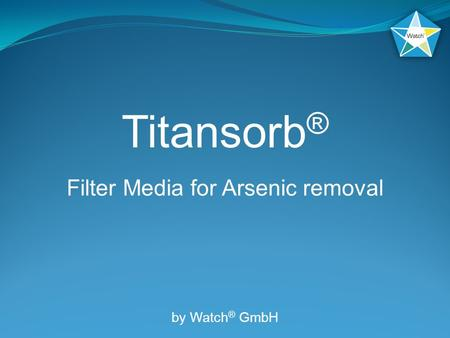 Titansorb ® Filter Media for Arsenic removal by Watch ® GmbH.