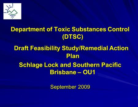 Department of Toxic Substances Control (DTSC) Draft Feasibility Study/Remedial Action Plan Draft Feasibility Study/Remedial Action Plan Schlage Lock and.