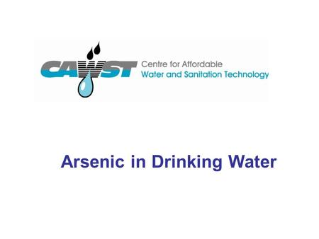 Arsenic in Drinking Water. 2009-042 Presentation Outline Arsenic levels around the world Arsenic in the environment Background levels Health effects Mitigation.