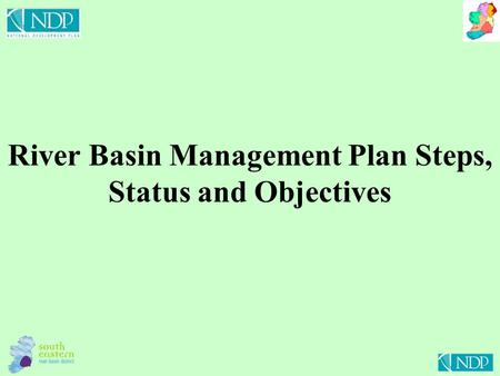 River Basin Management Plan Steps, Status and Objectives.