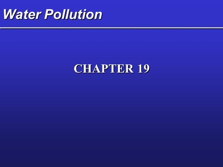 Water Pollution CHAPTER 19. Key Concepts  Types, sources, and effects of water pollutants  Major pollution problems of surface water  Major pollution.