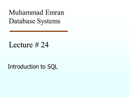 Lecture # 24 Introduction to SQL Muhammad Emran Database Systems.