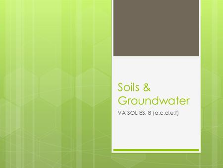Soils & Groundwater VA SOL ES. 8 (a,c,d,e,f). What is SOIL?  Soil is dirt (bits of weathered rock) mixed with organic material.  Organic material is.
