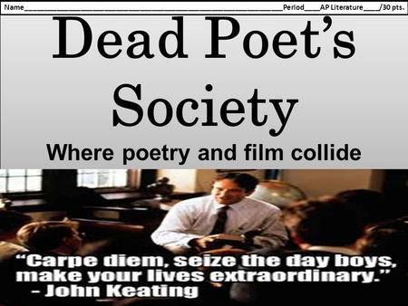 Dead Poet's Society Where poetry and film collide Dead Poet's Society Where poetry and film collide Name_________________________________________________________________Period____AP.